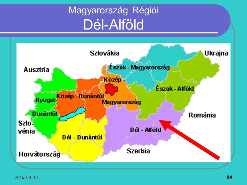 2016. 09. 18. 84 Magyarország Régiói Dél-Alföld