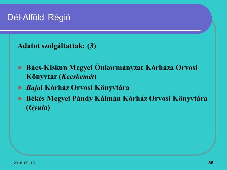 2016. 09. 18. 85 Dél-Alföld Régió Adatot szolgáltattak: (3) Bács-Kiskun Megyei Önkormányzat Kórháza Orvosi Könyvtár (Kecskemét) Bajai Kórház Orvosi Kö