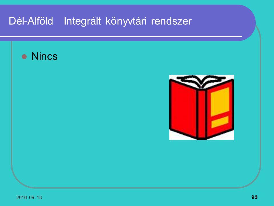 2016. 09. 18. 93 Dél-Alföld Integrált könyvtári rendszer Nincs