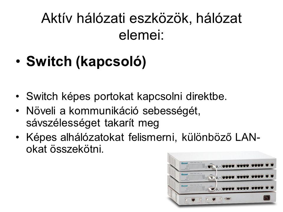 Aktív hálózati eszközök, hálózat elemei: Router (útvonalválasztó) Feladata: adatcsomagok logikai címzésének olvasása, értékelése, továbbítása.