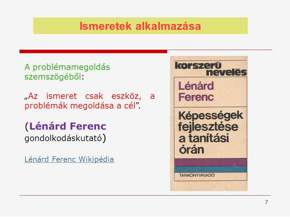 """Ismeretek alkalmazása A problémamegoldás szemszögéből: """"Az ismeret csak eszköz, a problémák megoldása a cél"""". (Lénárd Ferenc gondolkodáskutató ) Lénár"""