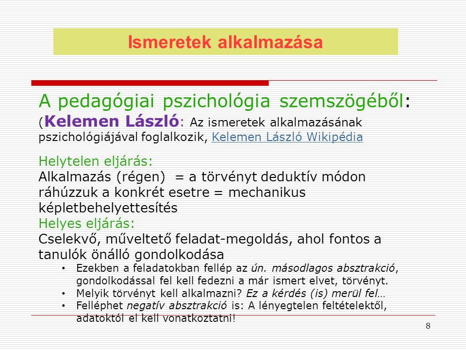 Ismeretek alkalmazása A pedagógiai pszichológia szemszögéből: ( Kelemen László : Az ismeretek alkalmazásának pszichológiájával foglalkozik, Kelemen Lá