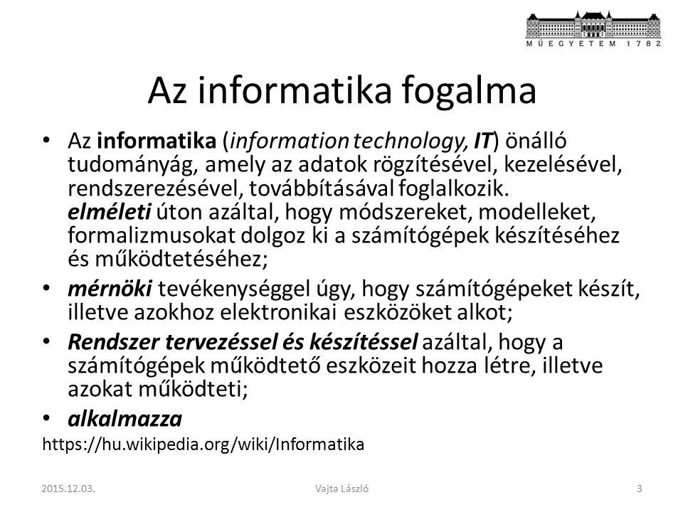 Az informatika fogalma Az informatika (information technology, IT) önálló tudományág, amely az adatok rögzítésével, kezelésével, rendszerezésével, továbbításával foglalkozik.