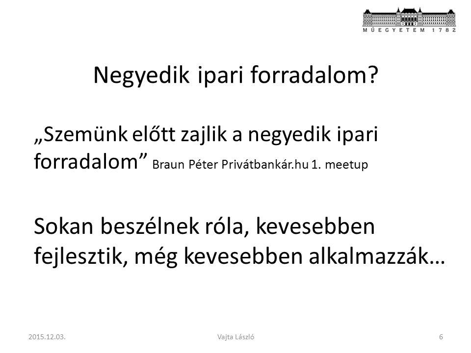 """Negyedik ipari forradalom? """"Szemünk előtt zajlik a negyedik ipari forradalom"""" Braun Péter Privátbankár.hu 1. meetup Sokan beszélnek róla, kevesebben f"""