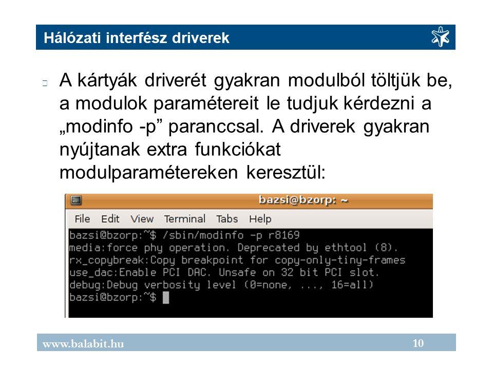 """10 www.balabit.hu Hálózati interfész driverek A kártyák driverét gyakran modulból töltjük be, a modulok paramétereit le tudjuk kérdezni a """"modinfo -p paranccsal."""