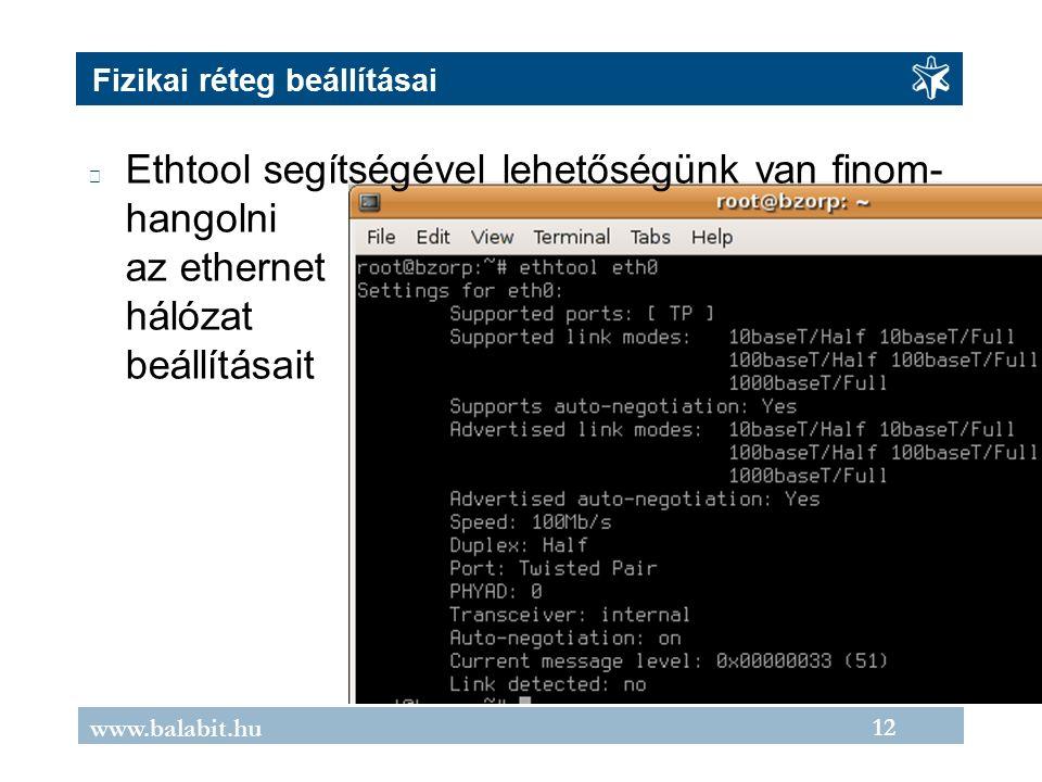 12 www.balabit.hu Fizikai réteg beállításai Ethtool segítségével lehetőségünk van finom- hangolni az ethernet hálózat beállításait
