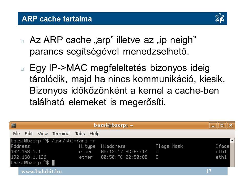"""17 www.balabit.hu ARP cache tartalma Az ARP cache """"arp illetve az """"ip neigh parancs segítségével menedzselhető."""