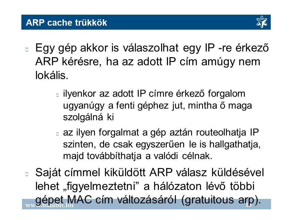 18 www.balabit.hu ARP cache trükkök Egy gép akkor is válaszolhat egy IP -re érkező ARP kérésre, ha az adott IP cím amúgy nem lokális.