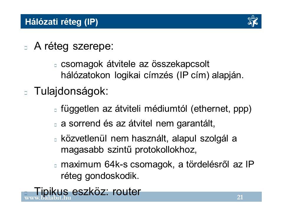 21 www.balabit.hu Hálózati réteg (IP) A réteg szerepe: csomagok átvitele az összekapcsolt hálózatokon logikai címzés (IP cím) alapján.