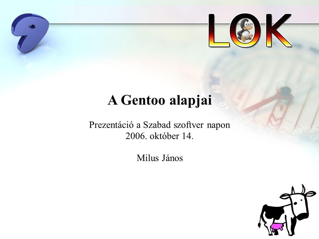 A Gentoo alapjai Prezentáció a Szabad szoftver napon 2006. október 14. Milus János