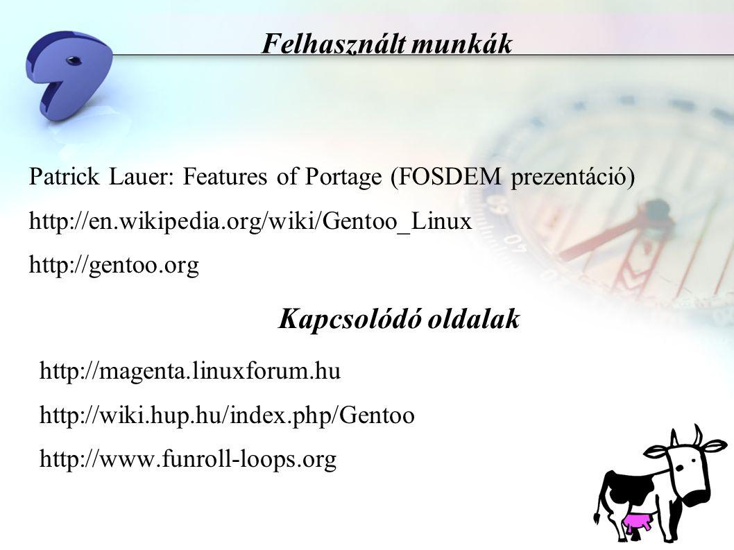 Felhasznált munkák Patrick Lauer: Features of Portage (FOSDEM prezentáció) http://en.wikipedia.org/wiki/Gentoo_Linux http://gentoo.org Kapcsolódó olda