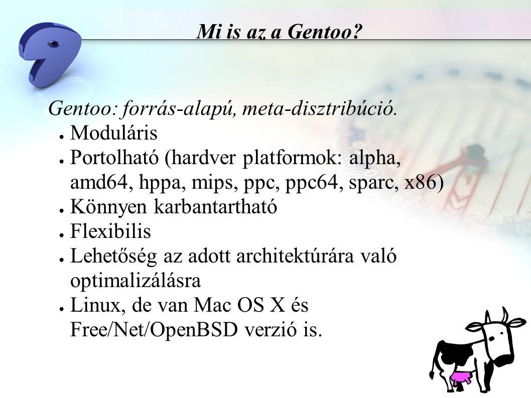 Mi is az a Gentoo. Gentoo: forrás-alapú, meta-disztribúció.