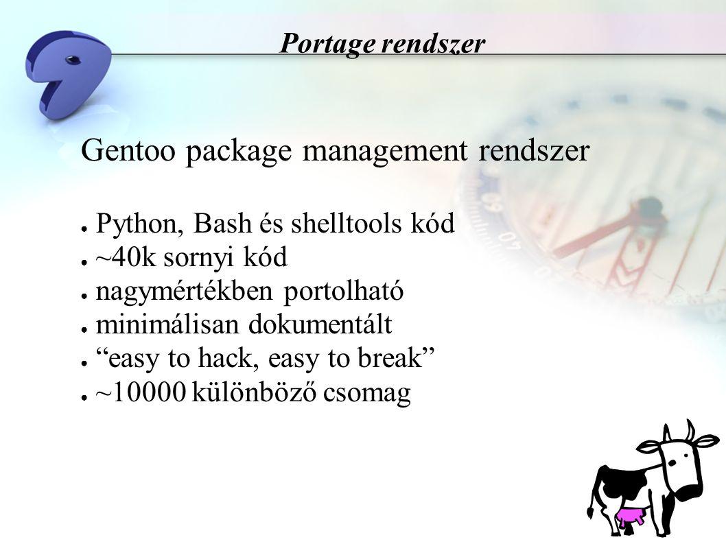 Portage rendszer Feature lista ● rekurzív összefüggés-kifésülés ● automatikus legjobb verzió keresés ● feltételek: a verzió > / < / = / .