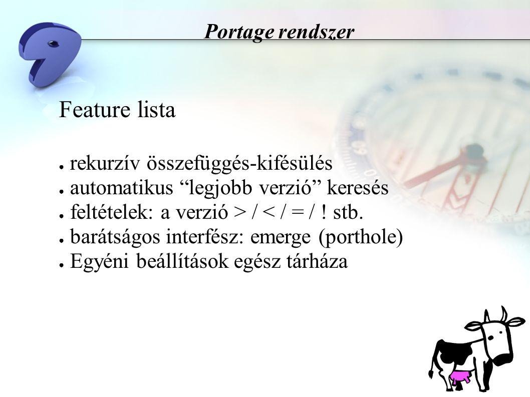 Portage rendszer Feature lista ● Forrásból fordítás: CFLAGS, LDFLAGS, ASFLAGS,...