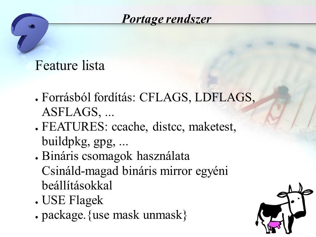 Portage rendszer A Portage ágak ● ARCH ( stable ) csak tesztelt programok ● ~ARCH ( testing ) új és nem teljesen tesztelt csomagok ● package.mask az elsővonalas tesztelőknek ● Fejlesztői overlay-ek