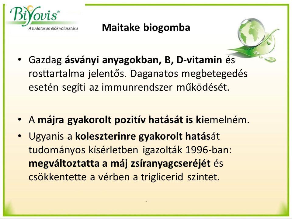 Maitake biogomba Gazdag ásványi anyagokban, B, D-vitamin és rosttartalma jelentős. Daganatos megbetegedés esetén segíti az immunrendszer működését. A
