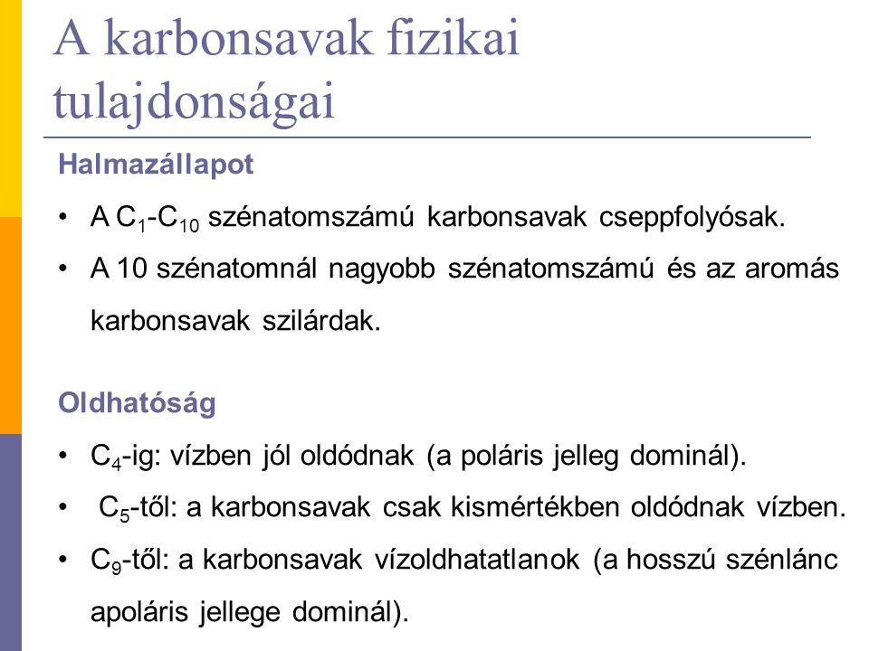 A karbonsavak fizikai tulajdonságai Halmazállapot A C 1 -C 10 szénatomszámú karbonsavak cseppfolyósak. A 10 szénatomnál nagyobb szénatomszámú és az ar