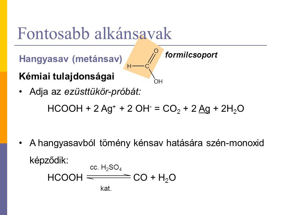 Fontosabb alkánsavak Hangyasav (metánsav) Kémiai tulajdonságai Adja az ezüsttükör-próbát: HCOOH + 2 Ag + + 2 OH - = CO 2 + 2 Ag + 2H 2 O A hangyasavbó