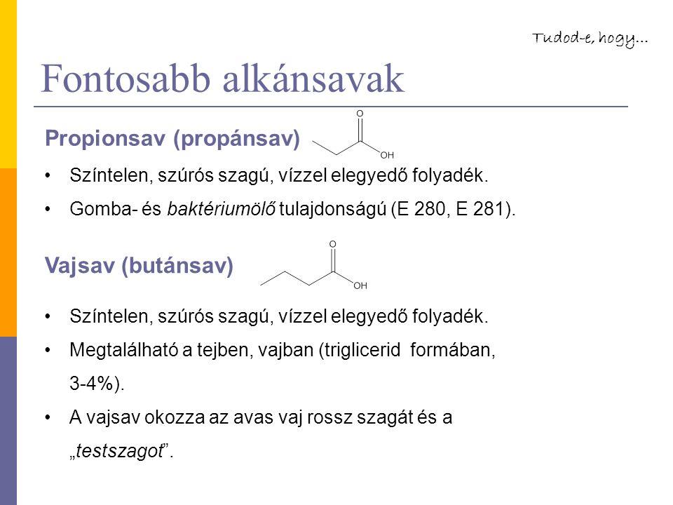 Fontosabb alkánsavak Propionsav (propánsav) Vajsav (butánsav) Színtelen, szúrós szagú, vízzel elegyedő folyadék. Gomba- és baktériumölő tulajdonságú (