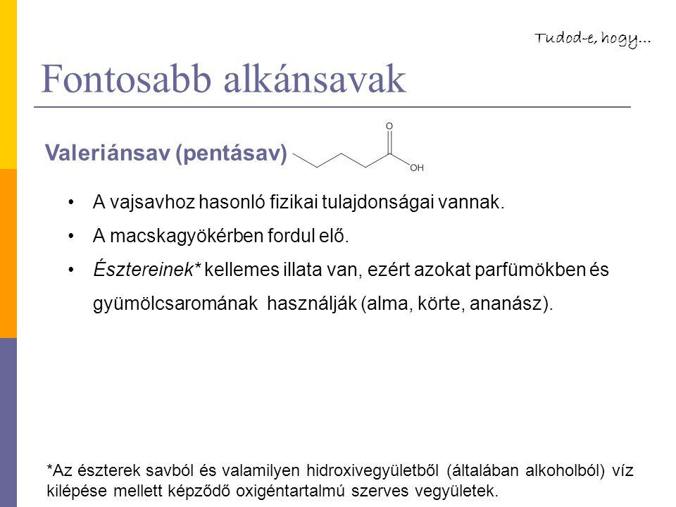 Fontosabb alkánsavak Valeriánsav (pentásav) A vajsavhoz hasonló fizikai tulajdonságai vannak.