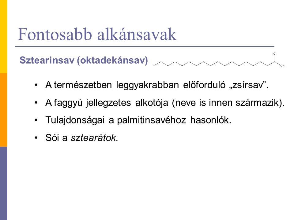 """Fontosabb alkánsavak Sztearinsav (oktadekánsav) A természetben leggyakrabban előforduló """"zsírsav ."""