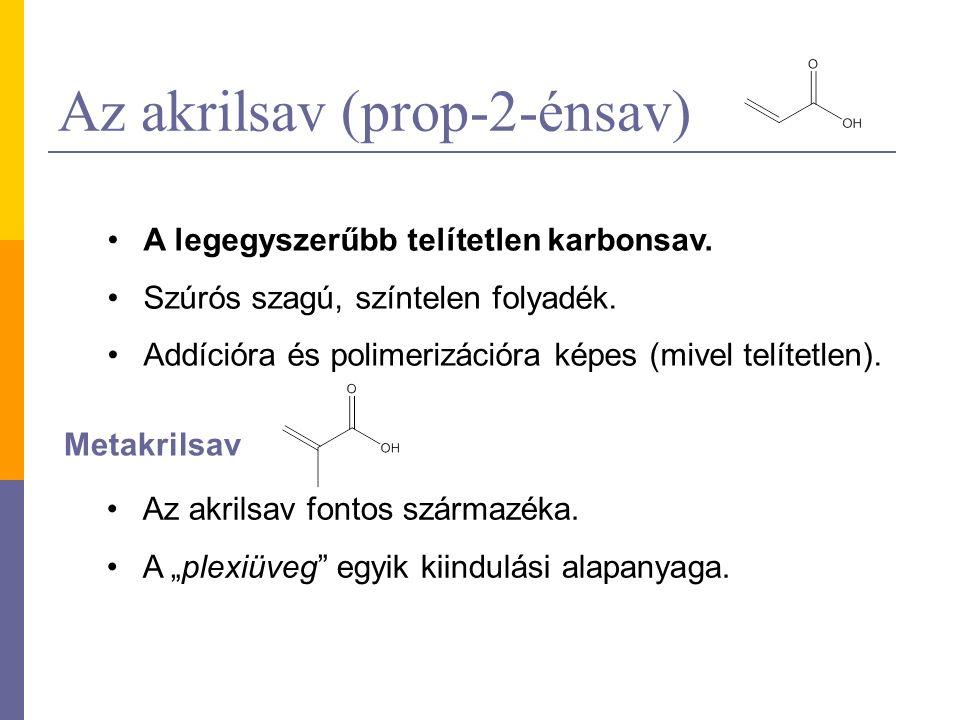 Az akrilsav (prop-2-énsav) A legegyszerűbb telítetlen karbonsav. Szúrós szagú, színtelen folyadék. Addícióra és polimerizációra képes (mivel telítetle