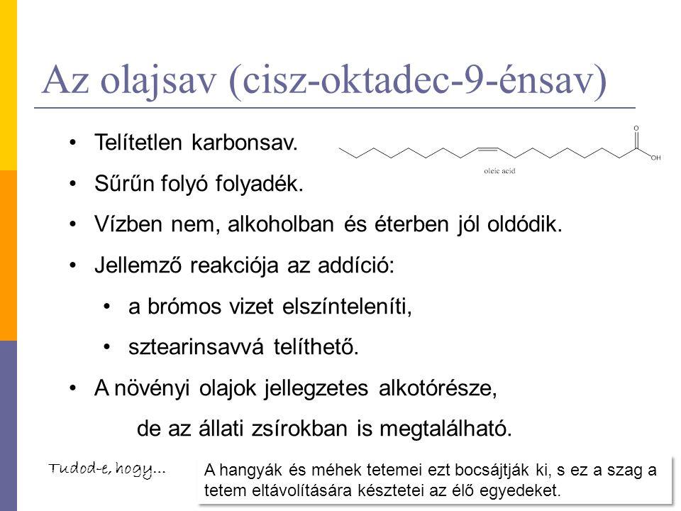 Az olajsav (cisz-oktadec-9-énsav) Telítetlen karbonsav. Sűrűn folyó folyadék. Vízben nem, alkoholban és éterben jól oldódik. Jellemző reakciója az add