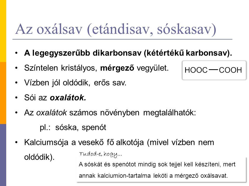 Az oxálsav (etándisav, sóskasav) A legegyszerűbb dikarbonsav (kétértékű karbonsav). Színtelen kristályos, mérgező vegyület. Vízben jól oldódik, erős s