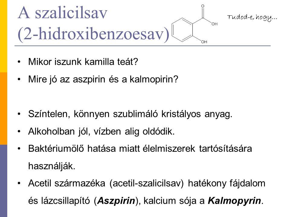 A szalicilsav (2-hidroxibenzoesav) Mikor iszunk kamilla teát? Mire jó az aszpirin és a kalmopirin? Színtelen, könnyen szublimáló kristályos anyag. Alk