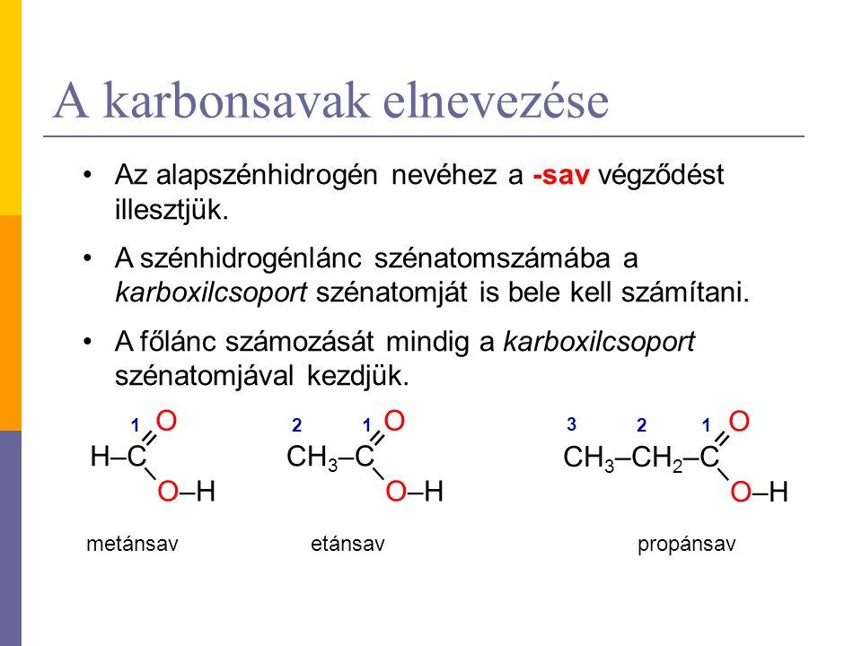 A karbonsavak elnevezése Az alapszénhidrogén nevéhez a -sav végződést illesztjük. A szénhidrogénlánc szénatomszámába a karboxilcsoport szénatomját is