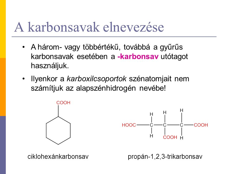 A karbonsavak elnevezése A három- vagy többértékű, továbbá a gyűrűs karbonsavak esetében a -karbonsav utótagot használjuk. Ilyenkor a karboxilcsoporto
