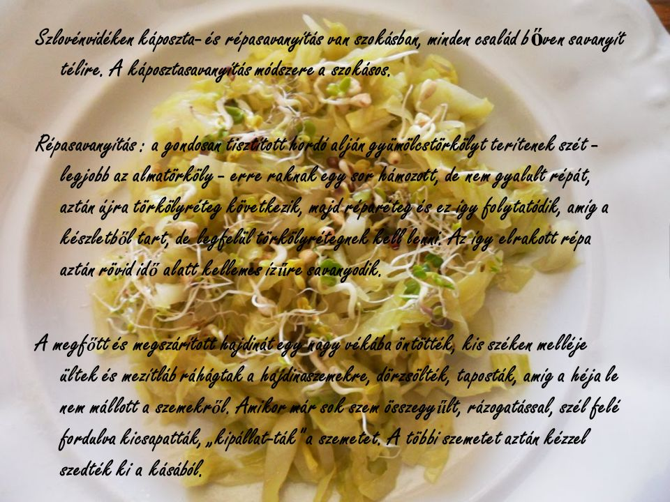 Szlovénvidéken káposzta- és répasavanyítás van szokásban, minden család b ő ven savanyít télire.