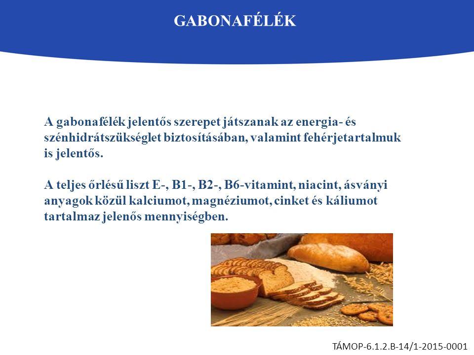GABONAFÉLÉK TÁMOP-6.1.2.B-14/1-2015-0001 A gabonafélék jelentős szerepet játszanak az energia- és szénhidrátszükséglet biztosításában, valamint fehérj