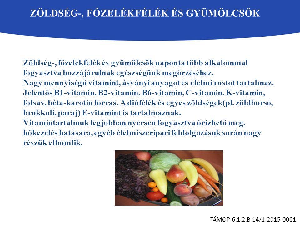 ZÖLDSÉG-, FŐZELÉKFÉLÉK ÉS GYÜMÖLCSÖK TÁMOP-6.1.2.B-14/1-2015-0001 Zöldség-, főzelékfélék és gyümölcsök naponta több alkalommal fogyasztva hozzájárulna