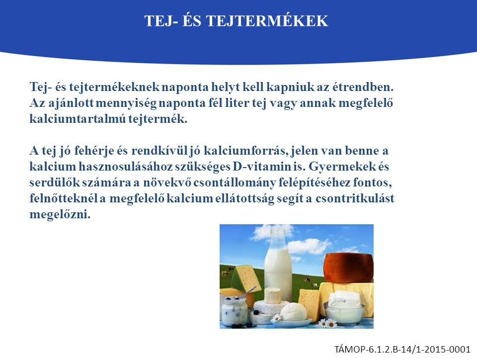 TEJ- ÉS TEJTERMÉKEK TÁMOP-6.1.2.B-14/1-2015-0001 Tej- és tejtermékeknek naponta helyt kell kapniuk az étrendben. Az ajánlott mennyiség naponta fél lit