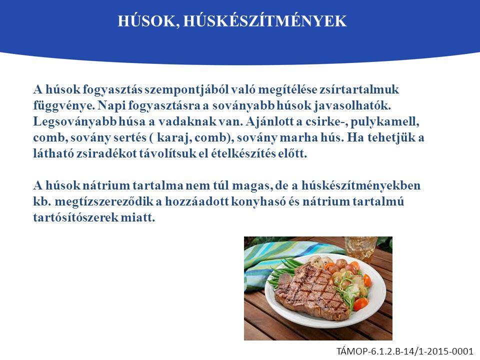 HÚSOK, HÚSKÉSZÍTMÉNYEK TÁMOP-6.1.2.B-14/1-2015-0001 A húsok fogyasztás szempontjából való megítélése zsírtartalmuk függvénye. Napi fogyasztásra a sová