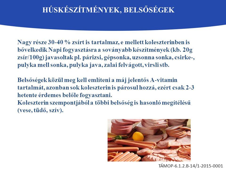 HÚSKÉSZÍTMÉNYEK, BELSŐSÉGEK TÁMOP-6.1.2.B-14/1-2015-0001 Nagy része 30-40 % zsírt is tartalmaz, e mellett koleszterinben is bővelkedik Napi fogyasztás