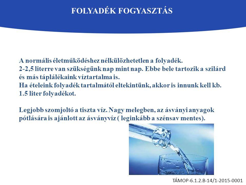 FOLYADÉK FOGYASZTÁS TÁMOP-6.1.2.B-14/1-2015-0001 A normális életműködéshez nélkülözhetetlen a folyadék. 2-2,5 literre van szükségünk nap mint nap. Ebb