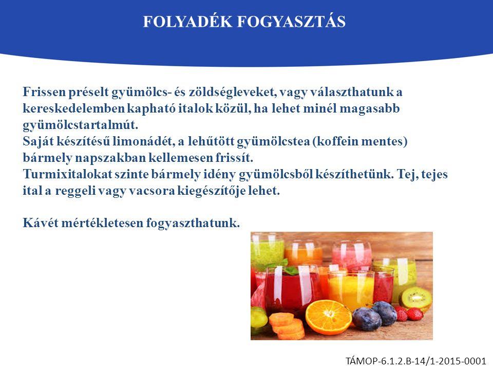 FOLYADÉK FOGYASZTÁS TÁMOP-6.1.2.B-14/1-2015-0001 Frissen préselt gyümölcs- és zöldségleveket, vagy választhatunk a kereskedelemben kapható italok közü
