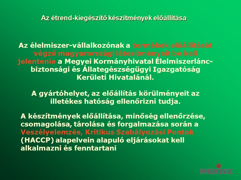 Az étrend-kiegészítő készítmények előállítása Az élelmiszer-vállalkozónak a termékek előállítását végző magyarországi létesítményeit be kell jelentenie a Megyei Kormányhivatal Élelmiszerlánc- biztonsági és Állategészségügyi Igazgatóság Kerületi Hivatalánál.