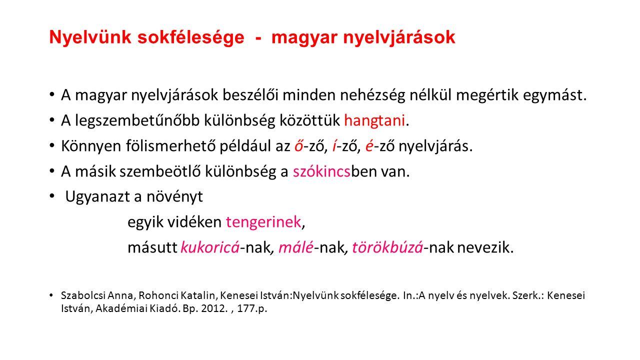 A magyar nyelvjárások beszélői minden nehézség nélkül megértik egymást.