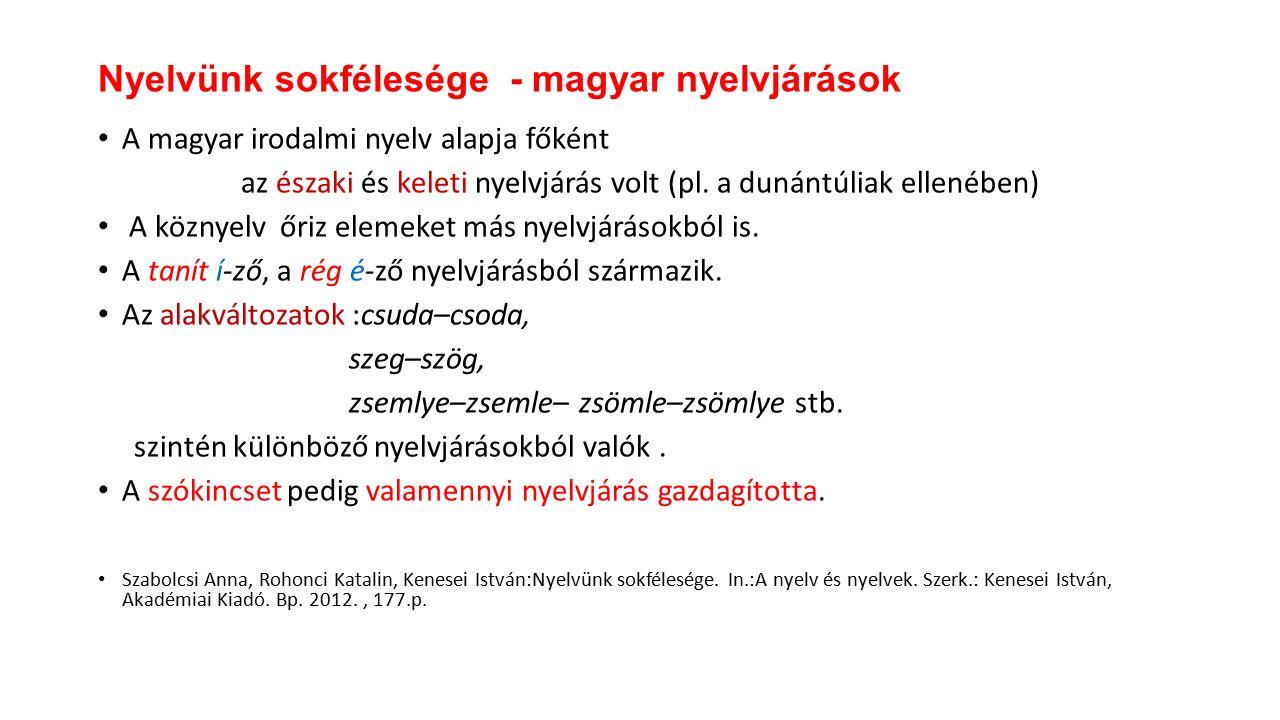 A magyar irodalmi nyelv alapja főként az északi és keleti nyelvjárás volt (pl.