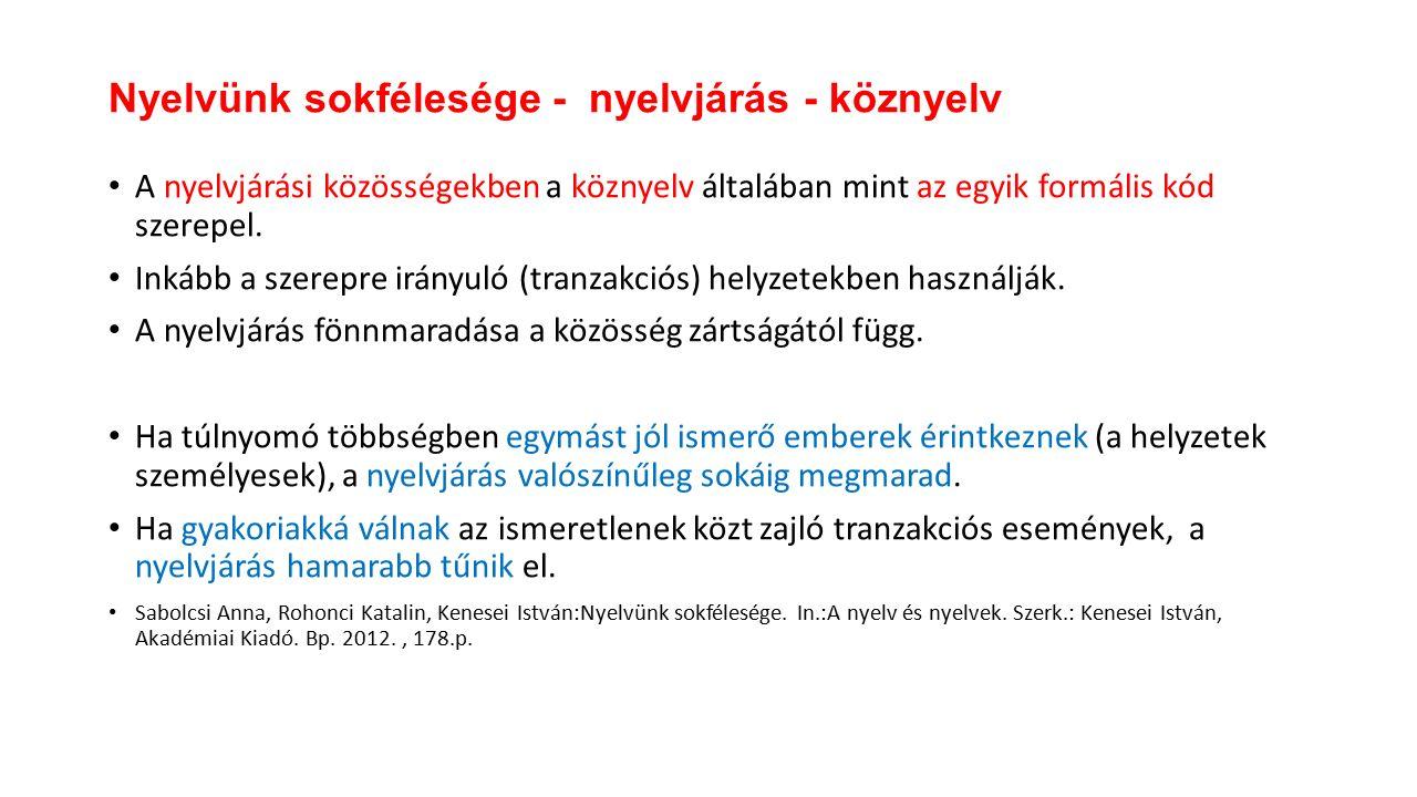 A nyelvjárási közösségekben a köznyelv általában mint az egyik formális kód szerepel.