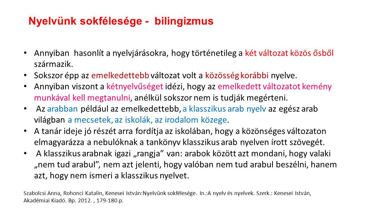 Annyiban hasonlít a nyelvjárásokra, hogy történetileg a két változat közös ősből származik.