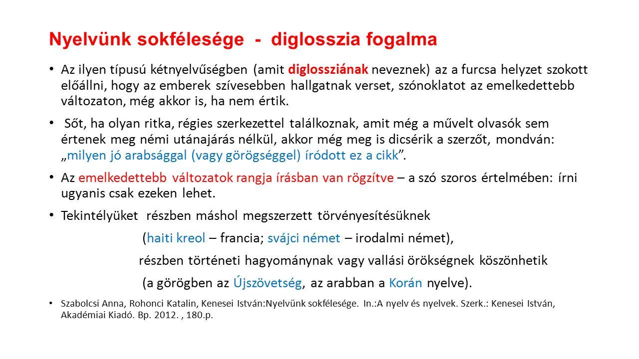 Az ilyen típusú kétnyelvűségben (amit diglossziának neveznek) az a furcsa helyzet szokott előállni, hogy az emberek szívesebben hallgatnak verset, szónoklatot az emelkedettebb változaton, még akkor is, ha nem értik.