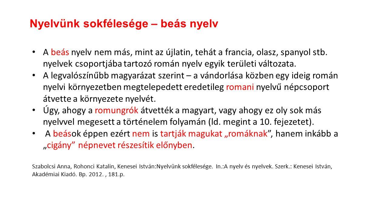 A beás nyelv nem más, mint az újlatin, tehát a francia, olasz, spanyol stb.