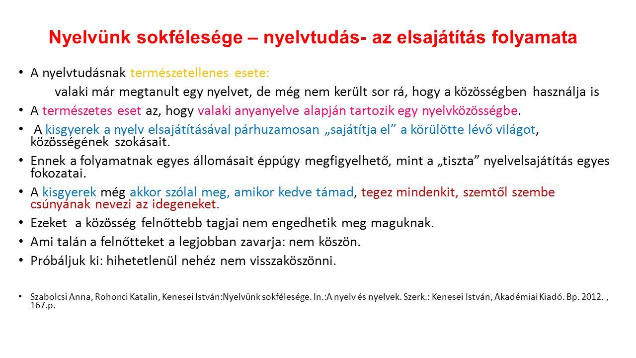 A nyelvtudásnak természetellenes esete: valaki már megtanult egy nyelvet, de még nem került sor rá, hogy a közösségben használja is A természetes eset az, hogy valaki anyanyelve alapján tartozik egy nyelvközösségbe.