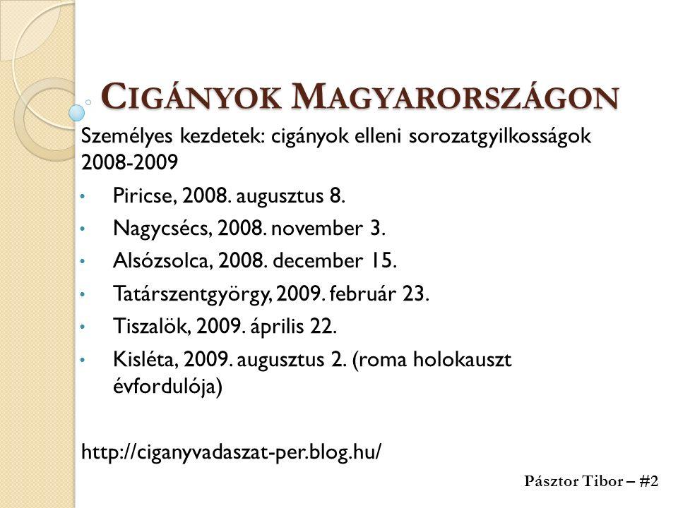 C IGÁNYOK M AGYARORSZÁGON Személyes kezdetek: cigányok elleni sorozatgyilkosságok 2008-2009 Piricse, 2008. augusztus 8. Nagycsécs, 2008. november 3. A