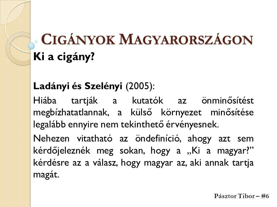 C IGÁNYOK M AGYARORSZÁGON Ki a cigány? Ladányi és Szelényi (2005): Hiába tartják a kutatók az önminősítést megbízhatatlannak, a külső környezet minősí