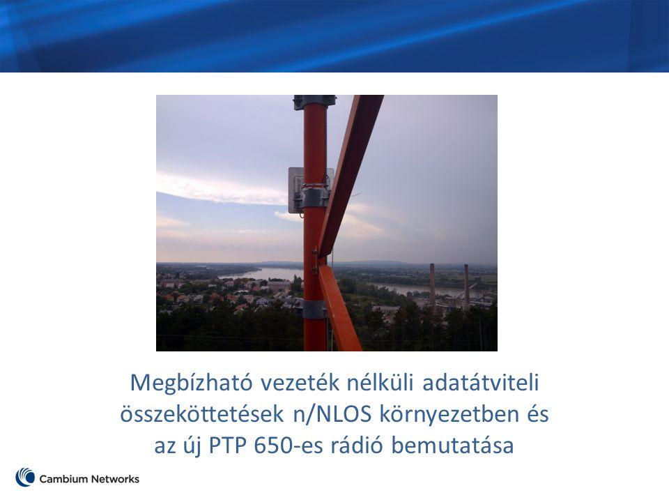 Megbízható vezeték nélküli adatátviteli összeköttetések n/NLOS környezetben és az új PTP 650-es rádió bemutatása